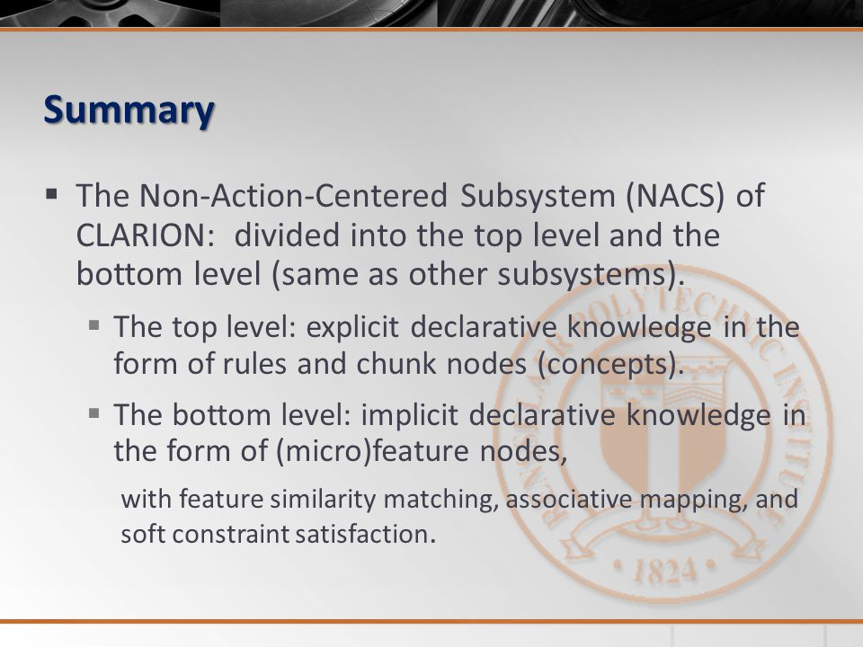 Summary  The Non-Action-Centered Subsystem (NACS) of CLARION: divided into the top level and the bottom level (same as other subsystems).  The top l