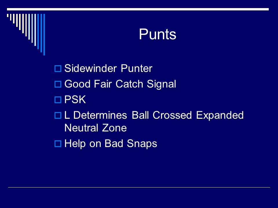 Punts  Sidewinder Punter  Good Fair Catch Signal  PSK  L Determines Ball Crossed Expanded Neutral Zone  Help on Bad Snaps