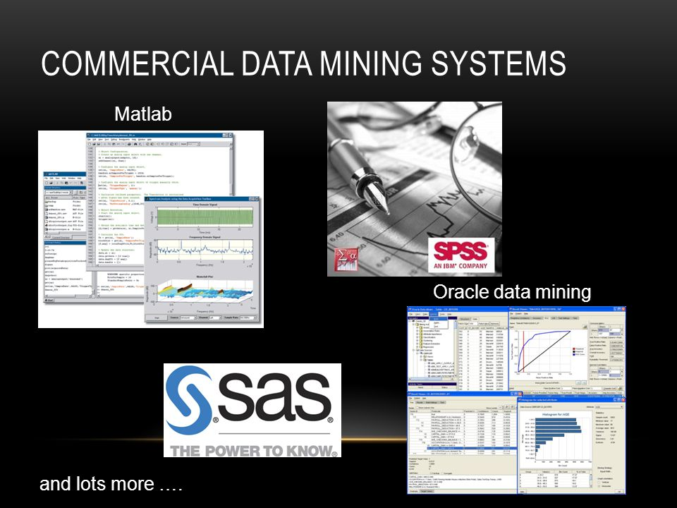 COMMERCIAL DATA MINING SYSTEMS Matlab Oracle data mining and lots more ….