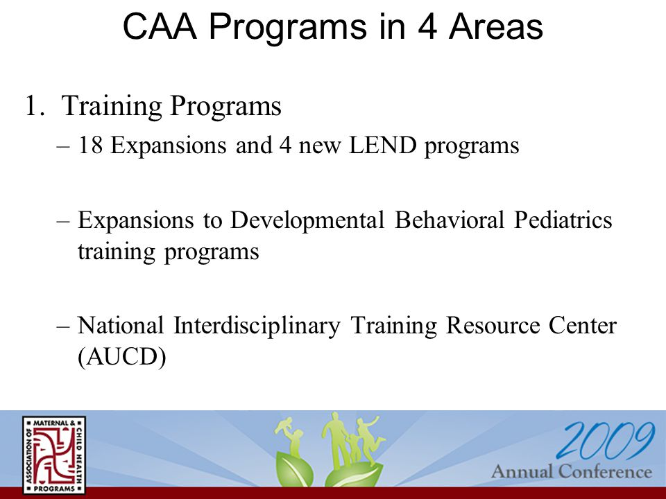 CAA Programs in 4 Areas 1. Training Programs –18 Expansions and 4 new LEND programs –Expansions to Developmental Behavioral Pediatrics training progra