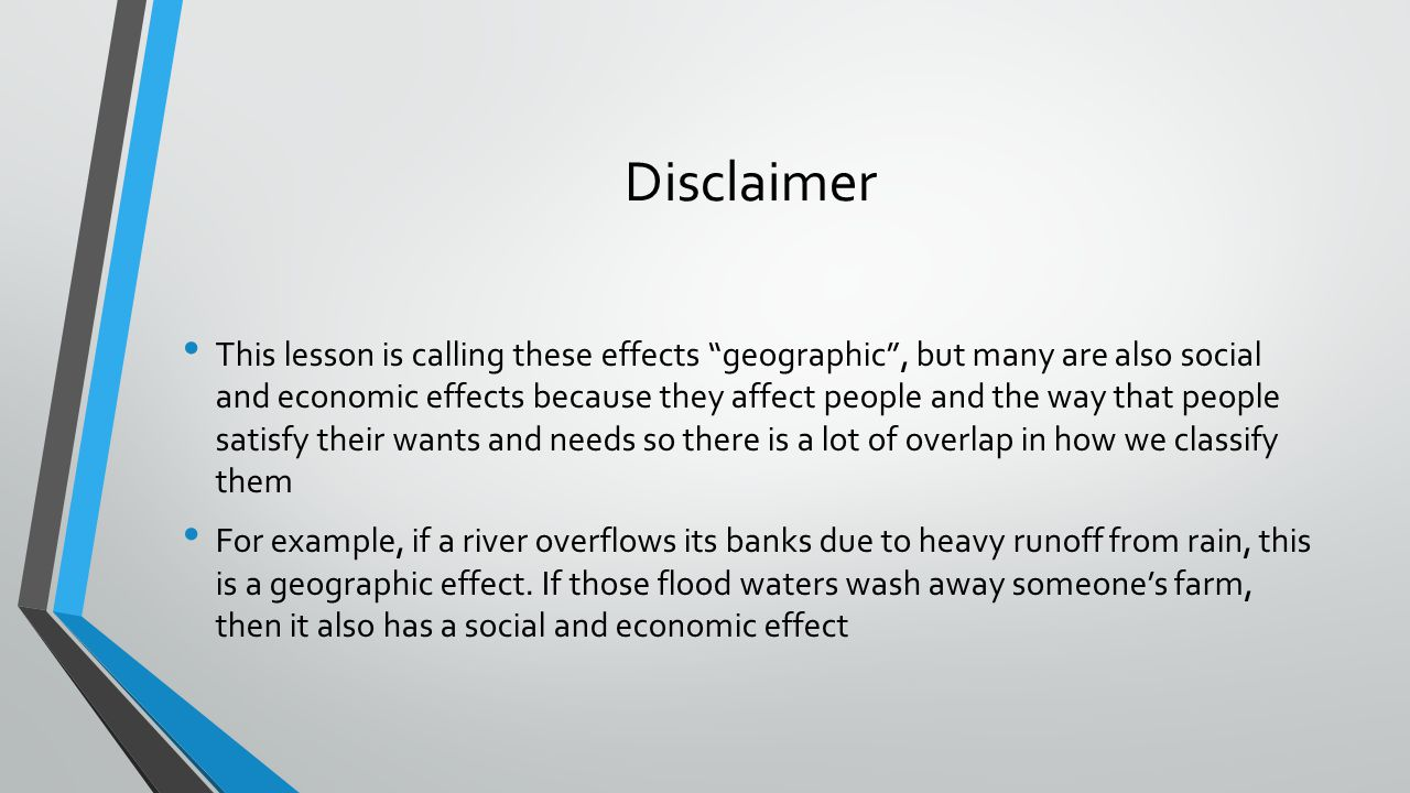 "Disclaimer This lesson is calling these effects ""geographic"", but many are also social and economic effects because they affect people and the way tha"