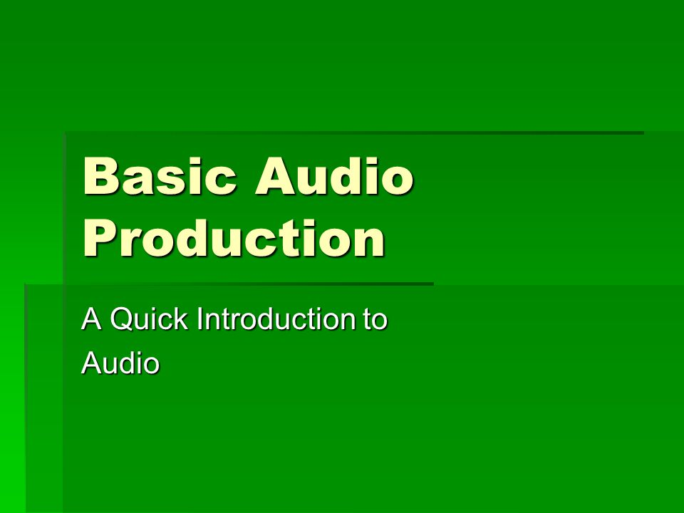 Basic Audio Production A Quick Introduction to Audio