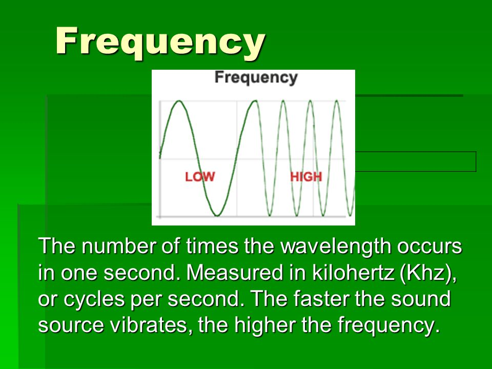 Frequency The number of times the wavelength occurs in one second.