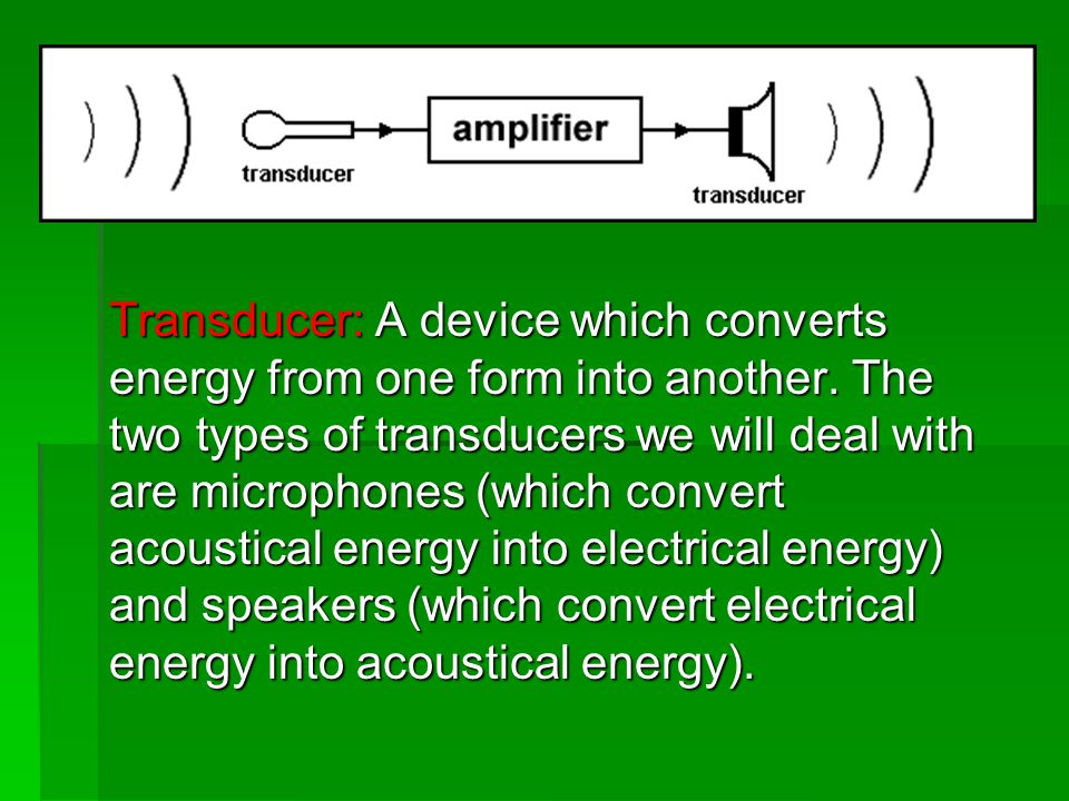 Transducer: A device which converts energy from one form into another.