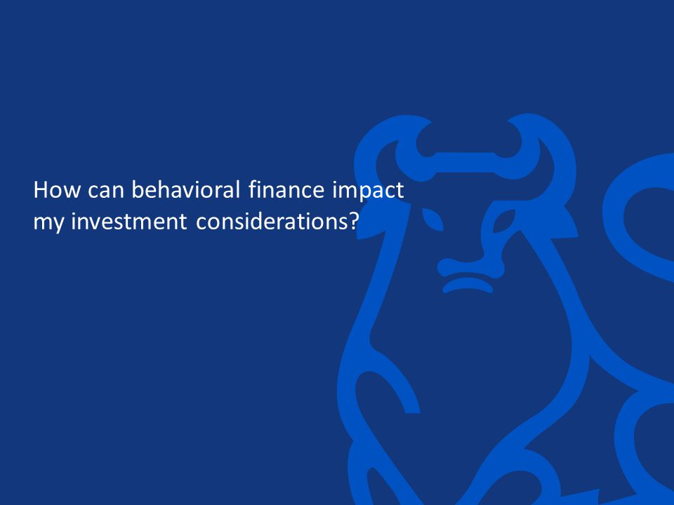 How can behavioral finance impact my investment considerations?