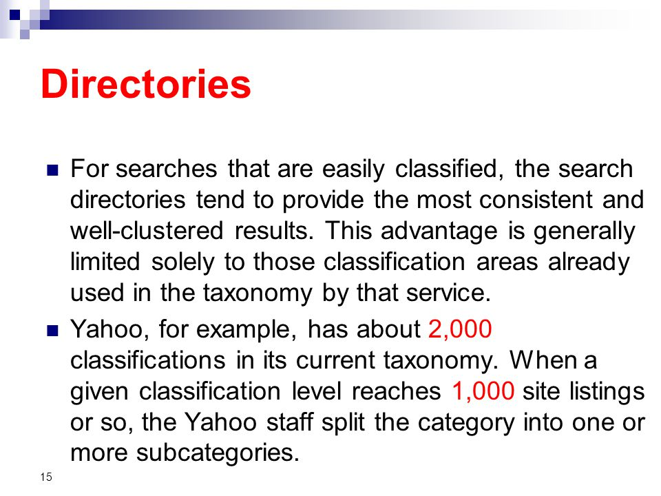 Directories For searches that are easily classified, the search directories tend to provide the most consistent and well-clustered results.