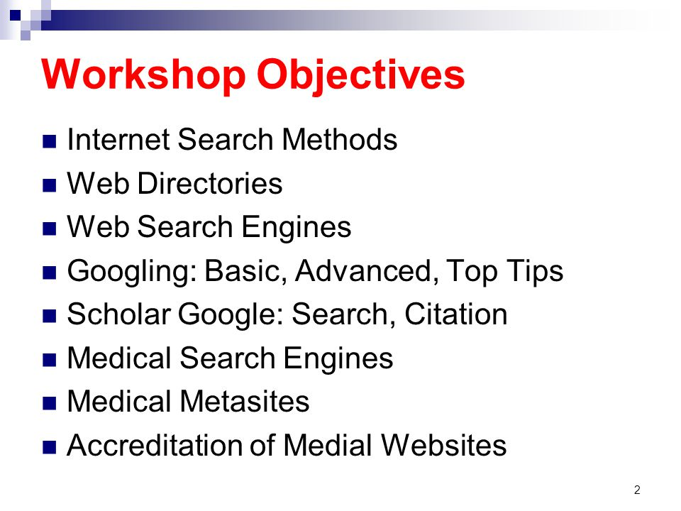 Workshop Objectives Internet Search Methods Web Directories Web Search Engines Googling: Basic, Advanced, Top Tips Scholar Google: Search, Citation Medical Search Engines Medical Metasites Accreditation of Medial Websites 2