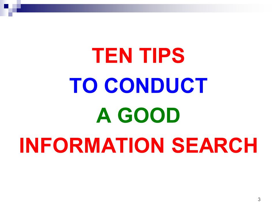 TEN TIPS TO CONDUCT A GOOD INFORMATION SEARCH 3