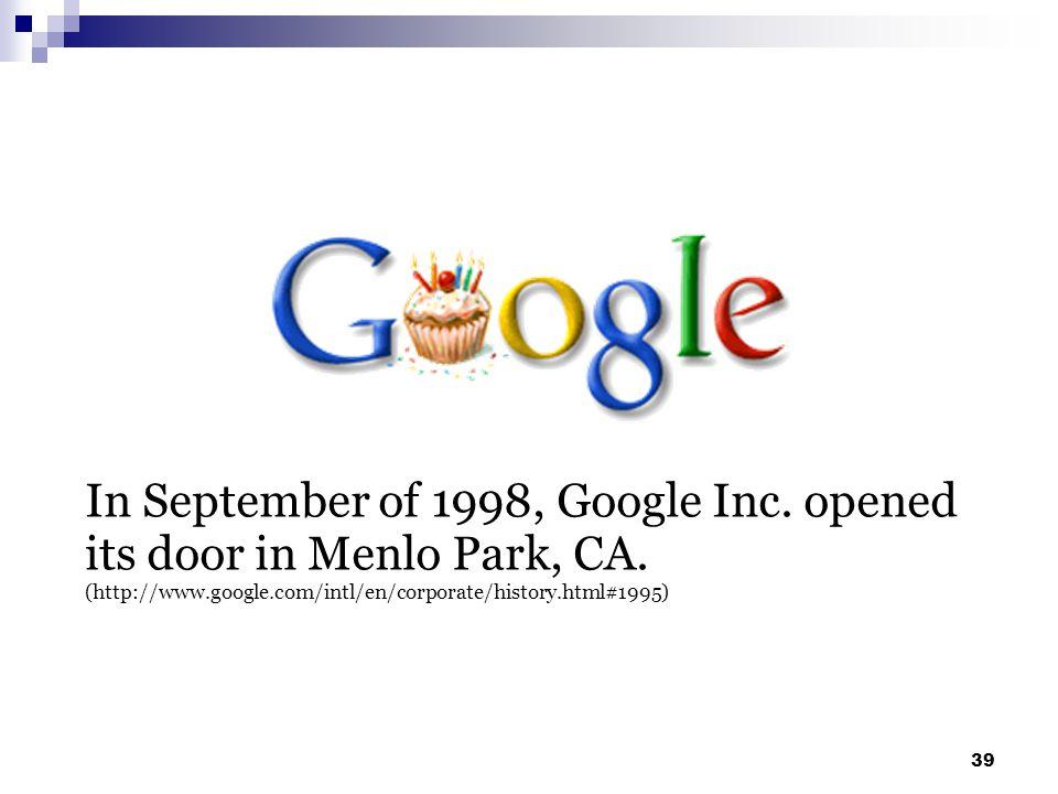 In September of 1998, Google Inc. opened its door in Menlo Park, CA.