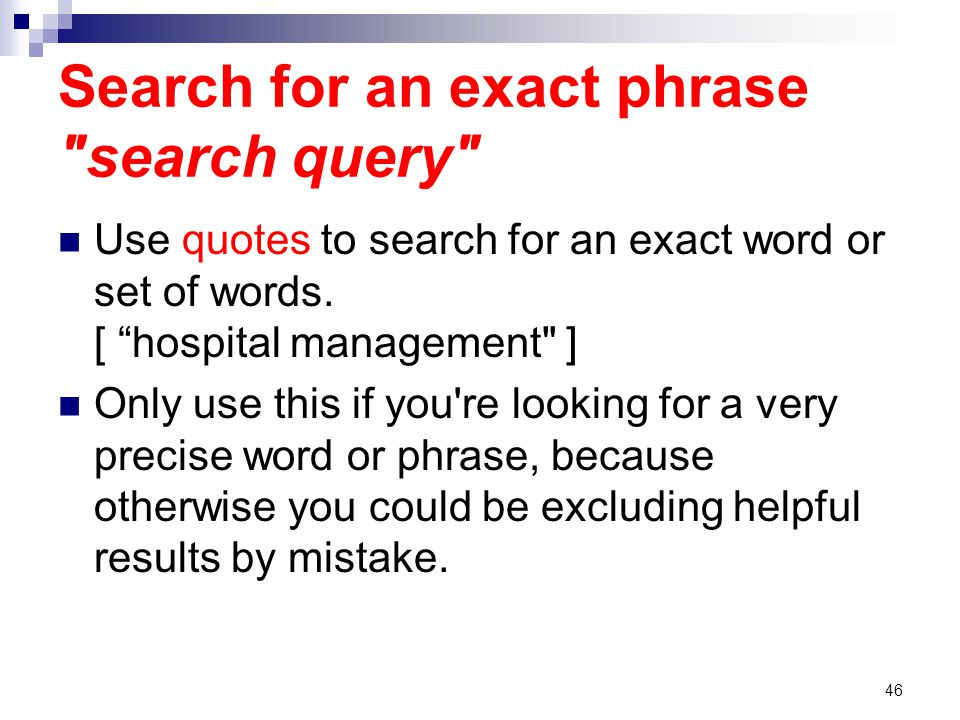 Search for an exact phrase search query Use quotes to search for an exact word or set of words.