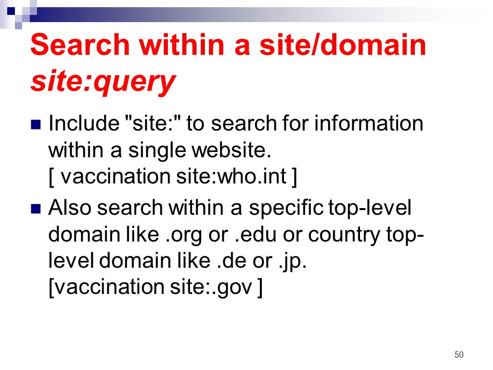 Search within a site/domain site:query Include site: to search for information within a single website.