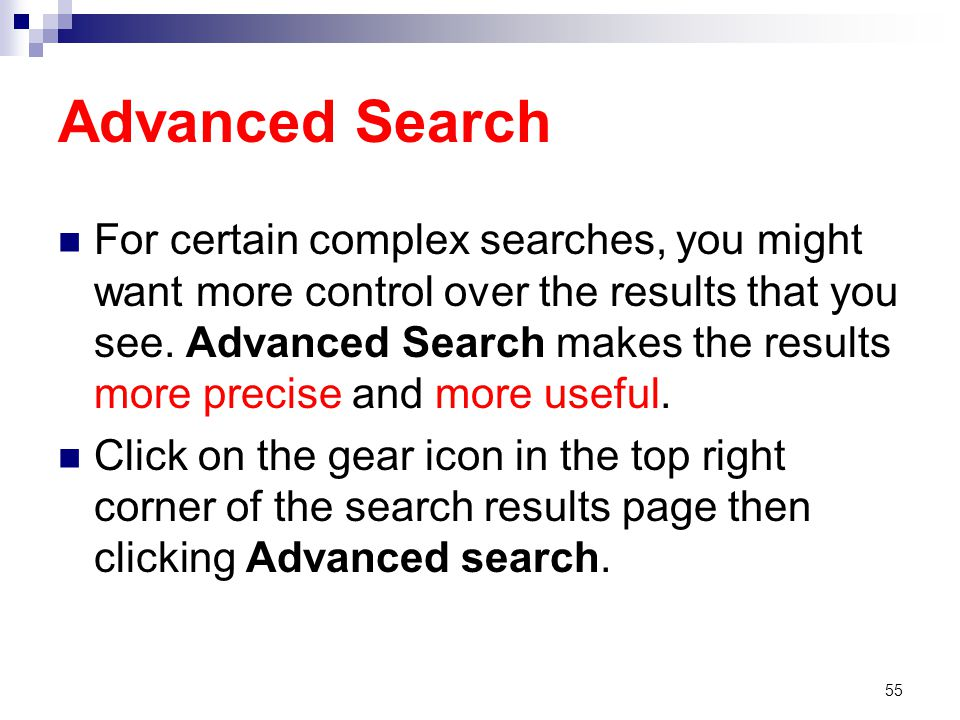 Advanced Search For certain complex searches, you might want more control over the results that you see.