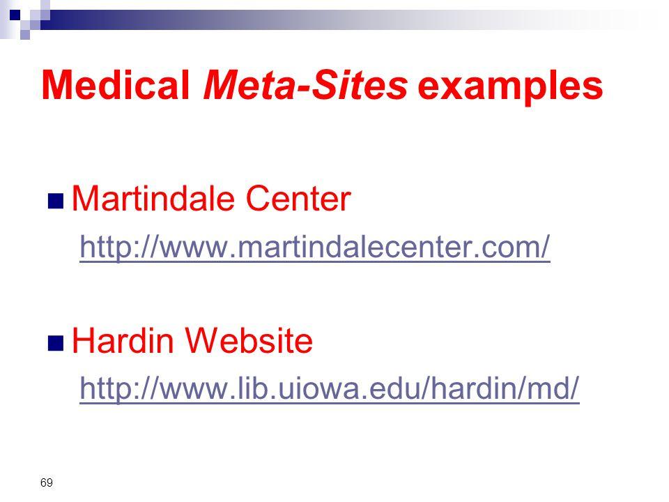 Medical Meta-Sites examples Martindale Center http://www.martindalecenter.com/ Hardin Website http://www.lib.uiowa.edu/hardin/md/ 69