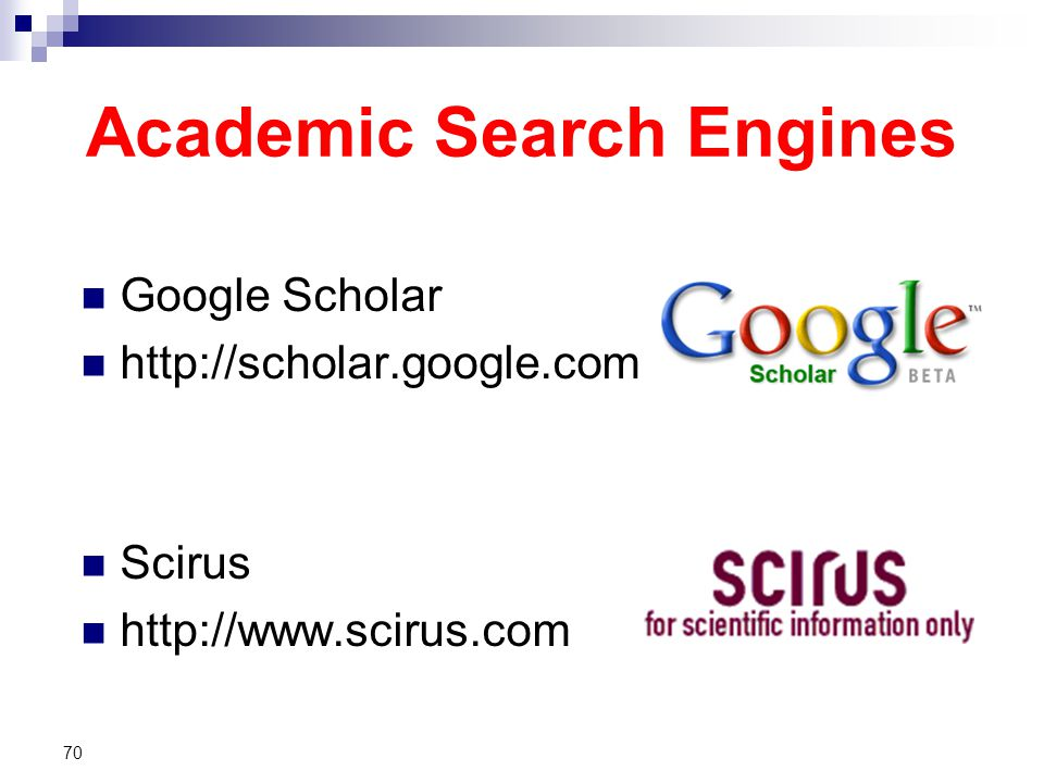 Academic Search Engines Google Scholar http://scholar.google.com Scirus http://www.scirus.com 70