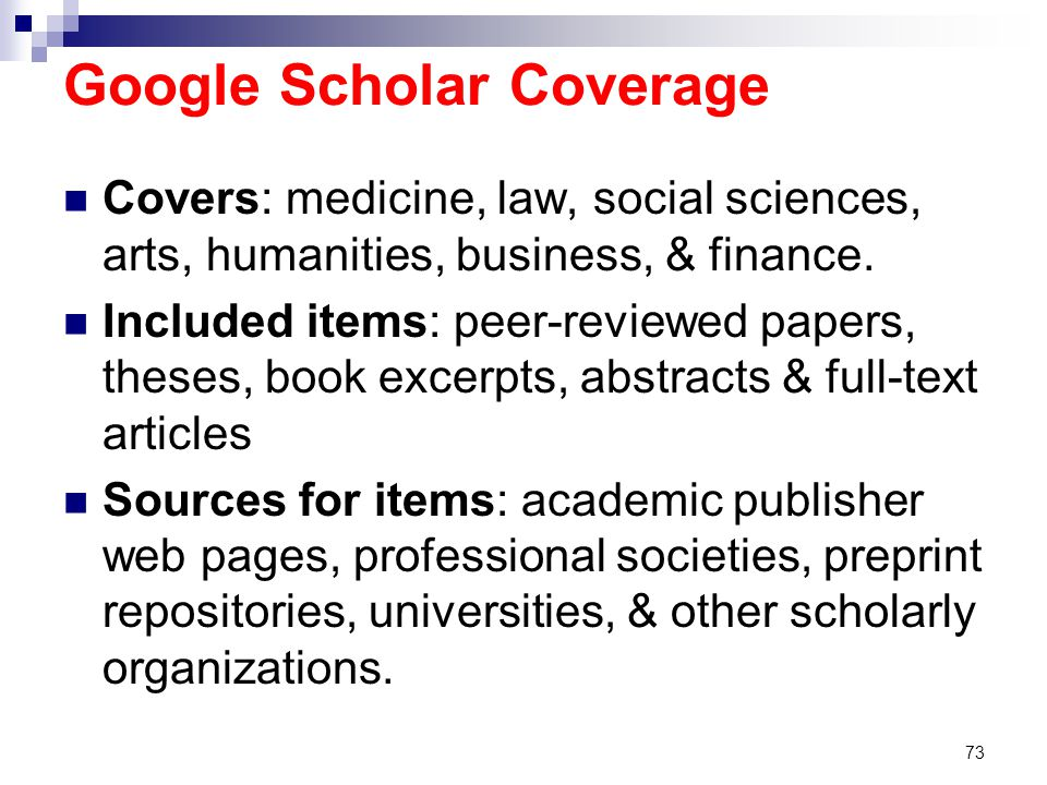 Google Scholar Coverage Covers: medicine, law, social sciences, arts, humanities, business, & finance.