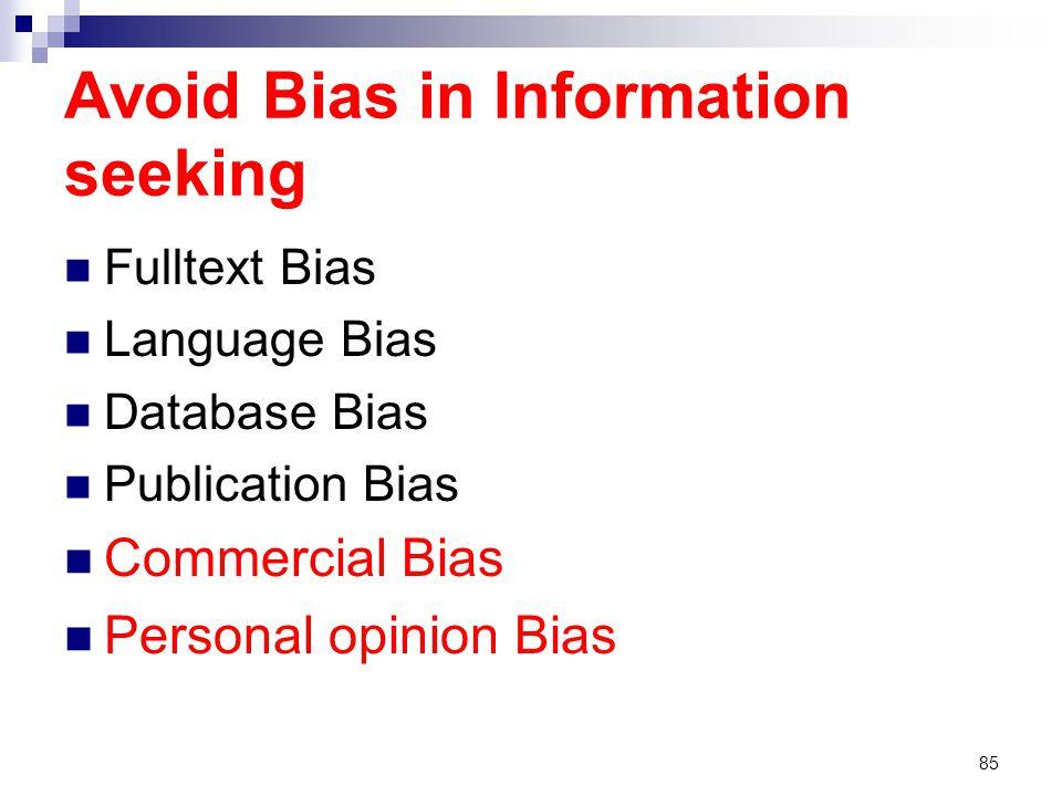 Avoid Bias in Information seeking Fulltext Bias Language Bias Database Bias Publication Bias Commercial Bias Personal opinion Bias 85