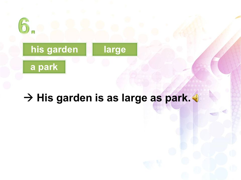 his gardenlarge a park  His garden is as large as park.