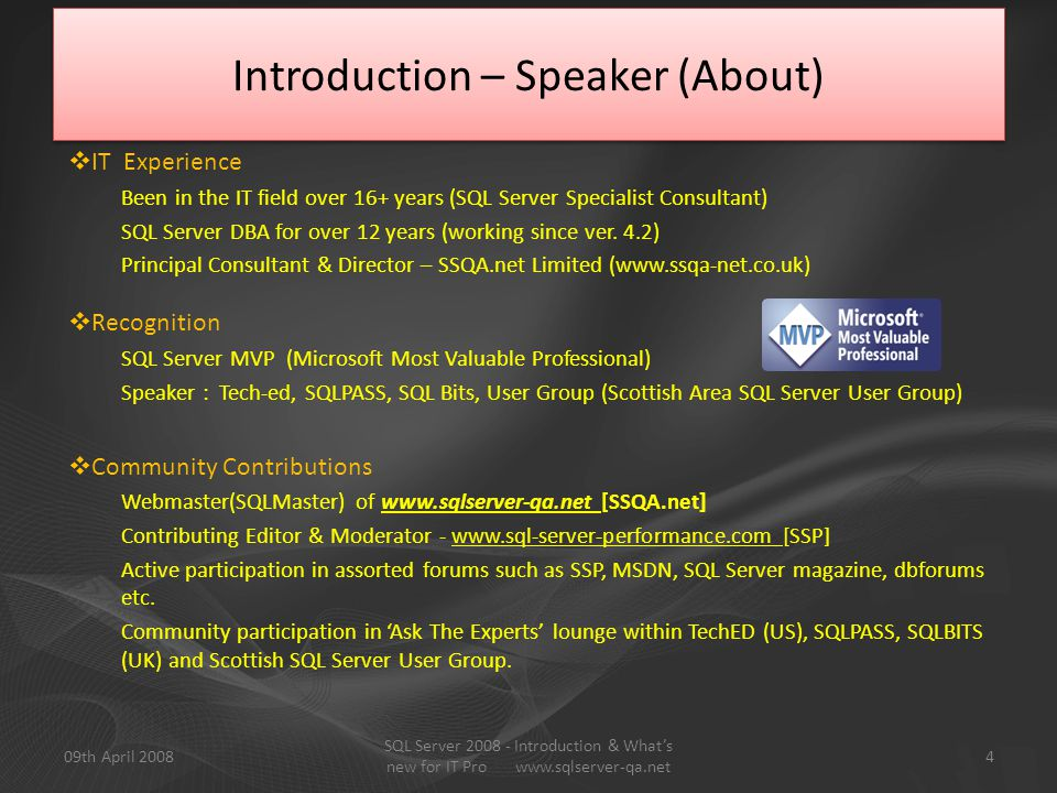 Introduction – Speaker (About)  IT Experience Been in the IT field over 16+ years (SQL Server Specialist Consultant) SQL Server DBA for over 12 years (working since ver.