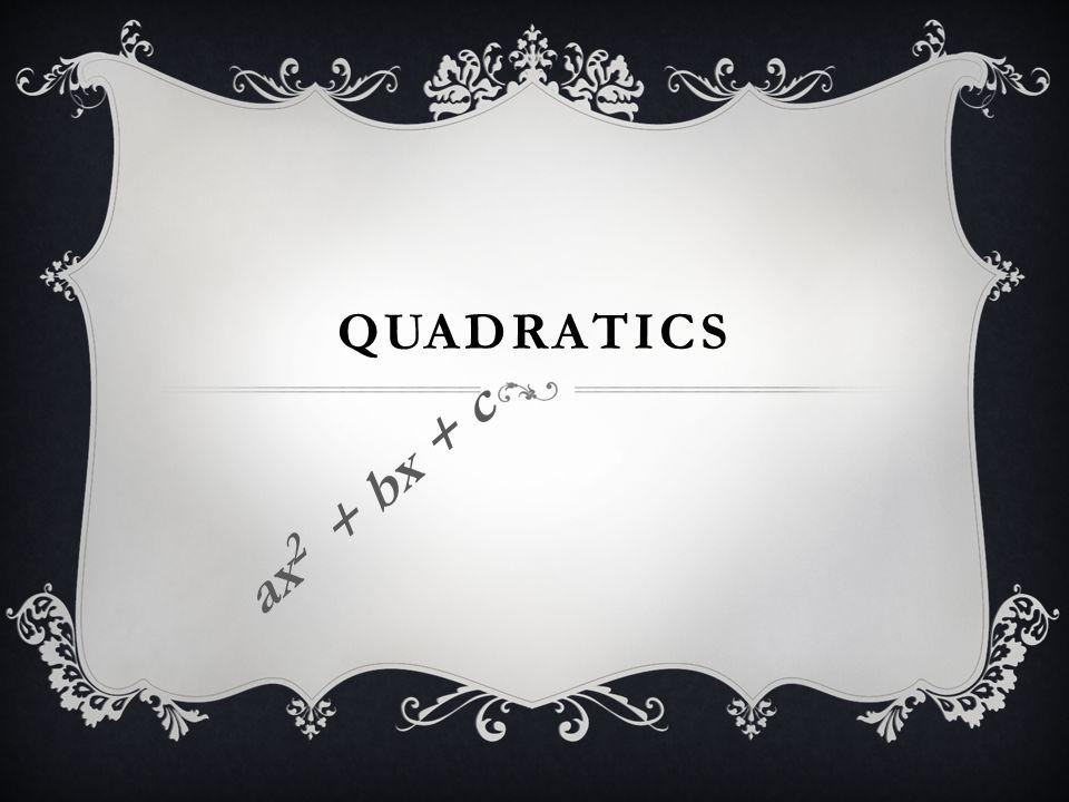 QUADRATICS ax 2 + bx + c