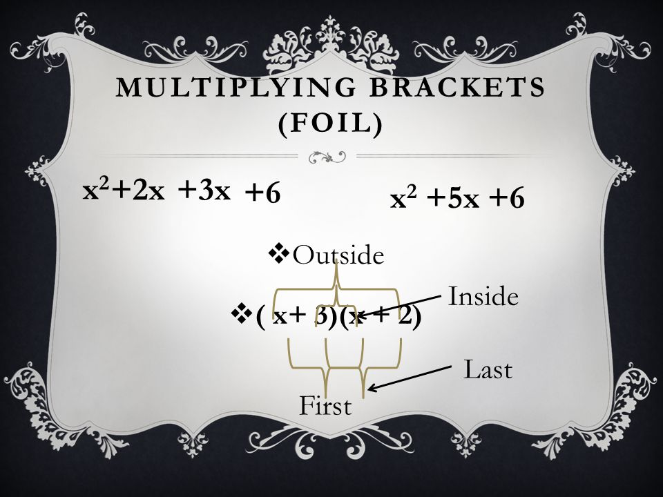 MULTIPLYING BRACKETS (FOIL) (WITH MINUS NUMBERS) x 2 +2x -8  Outside  ( x+ 4)(x - 2) First x2x2 Inside Last -2x+4x -8