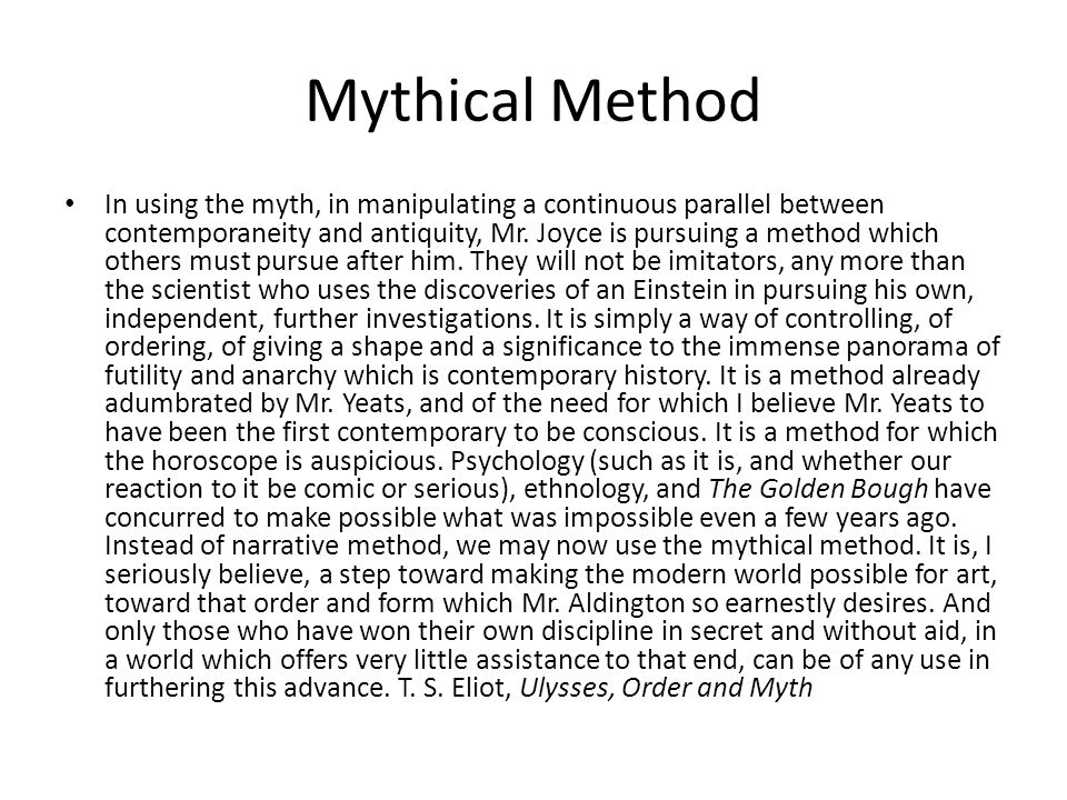 Mythical Method In using the myth, in manipulating a continuous parallel between contemporaneity and antiquity, Mr.