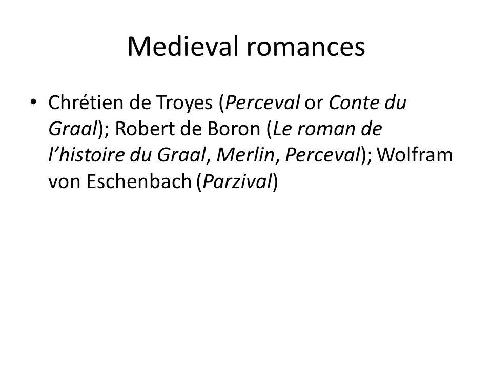 Medieval romances Chrétien de Troyes (Perceval or Conte du Graal); Robert de Boron (Le roman de l'histoire du Graal, Merlin, Perceval); Wolfram von Eschenbach (Parzival)