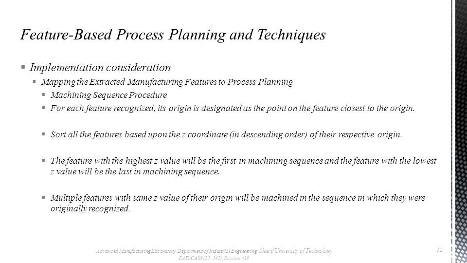  Implementation consideration  Mapping the Extracted Manufacturing Features to Process Planning  Machining Sequence Procedure  For each feature re