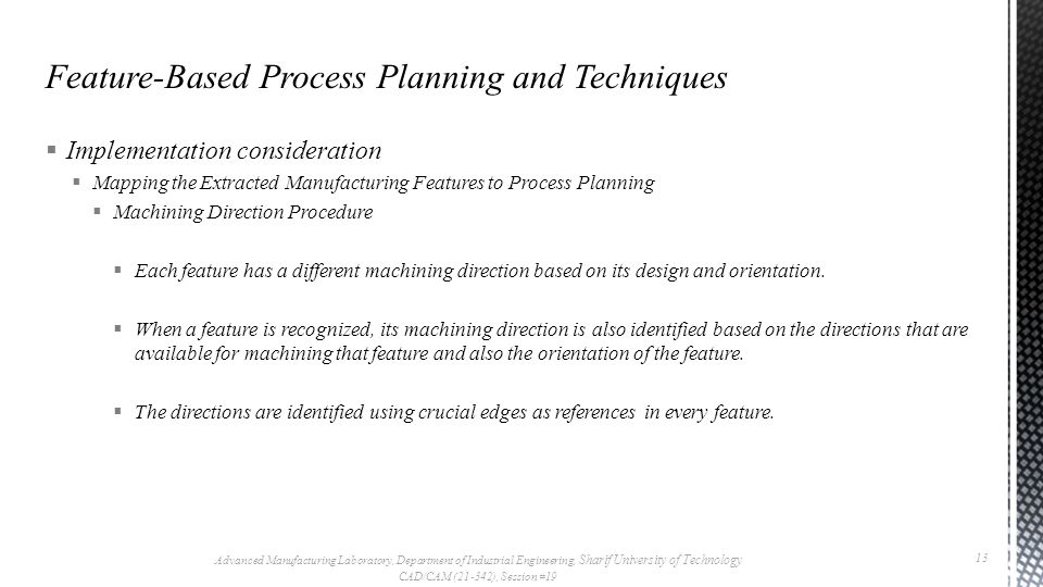  Implementation consideration  Mapping the Extracted Manufacturing Features to Process Planning  Machining Direction Procedure  Each feature has a different machining direction based on its design and orientation.