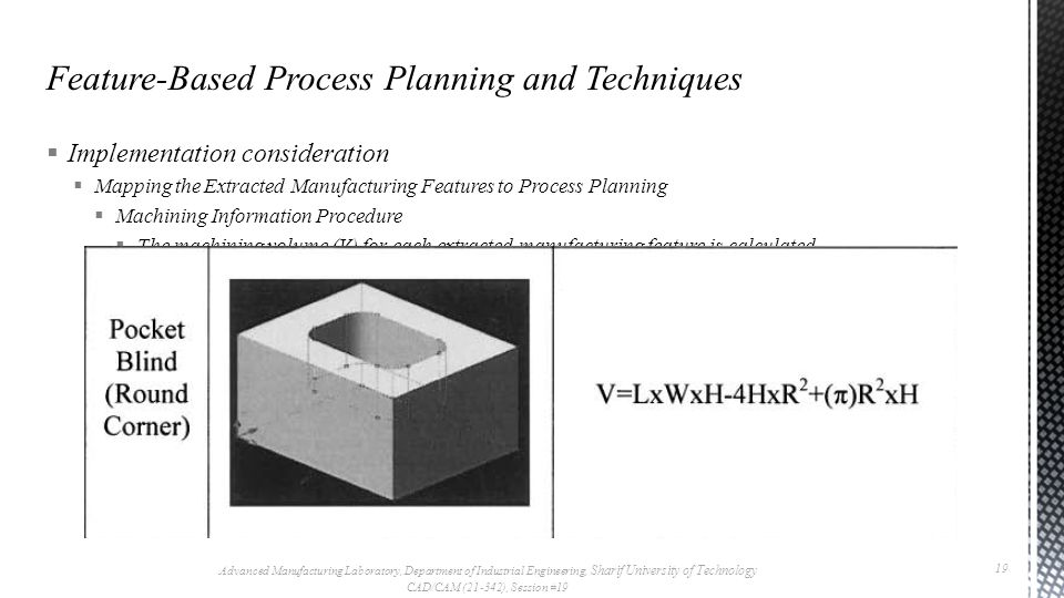  Implementation consideration  Mapping the Extracted Manufacturing Features to Process Planning  Machining Information Procedure  The machining volume (V) for each extracted manufacturing feature is calculated.