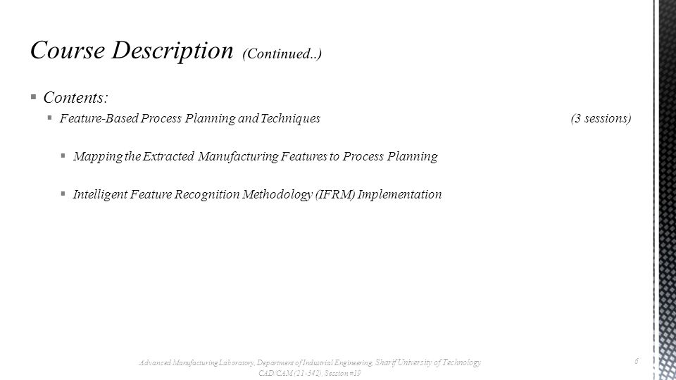  Contents:  Feature-Based Process Planning and Techniques (3 sessions)  Mapping the Extracted Manufacturing Features to Process Planning  Intellig