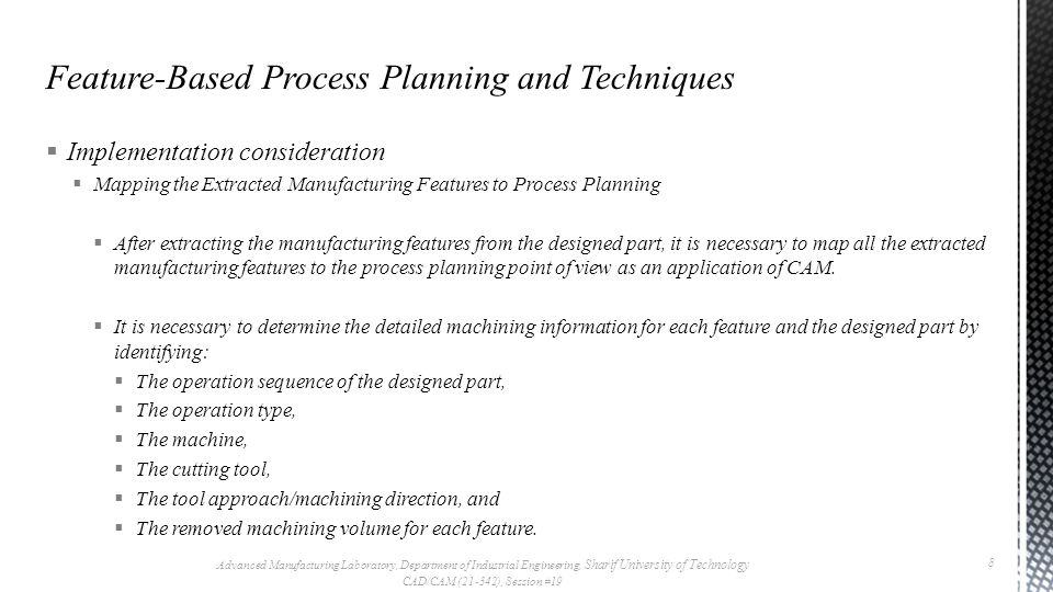 Implementation consideration  Mapping the Extracted Manufacturing Features to Process Planning  After extracting the manufacturing features from the designed part, it is necessary to map all the extracted manufacturing features to the process planning point of view as an application of CAM.