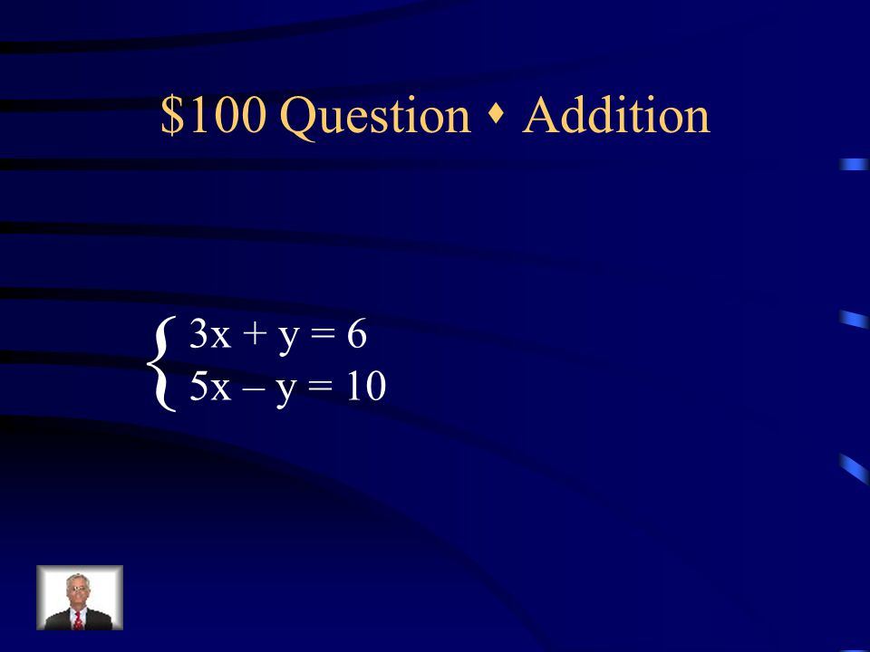$500 Answer  Substitution (-1, 7)