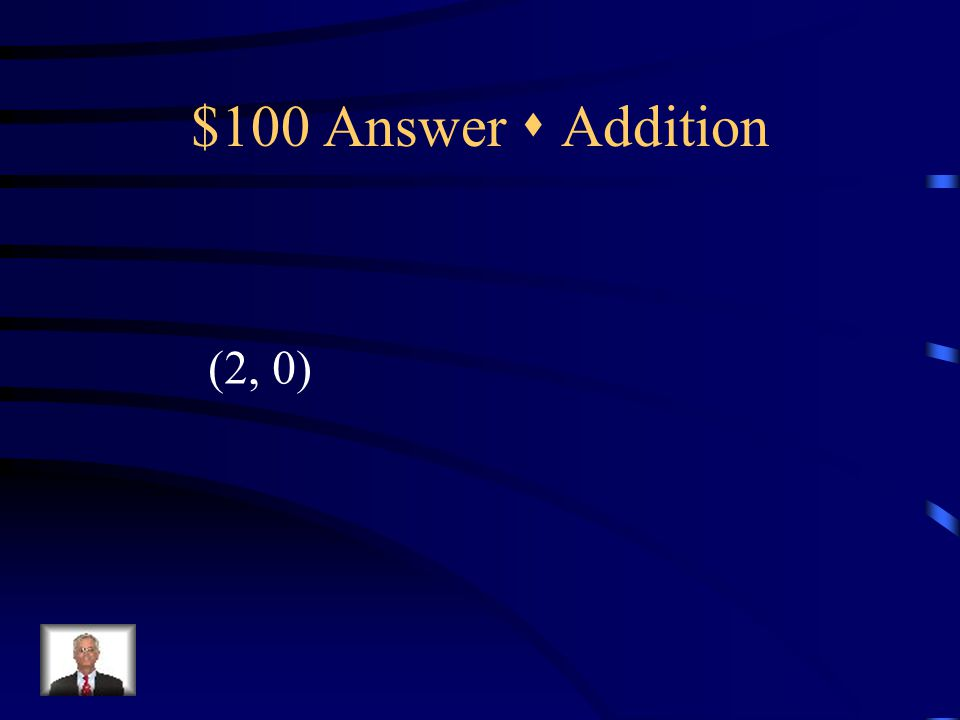 $100 Question  Addition 3x + y = 6 5x – y = 10 {