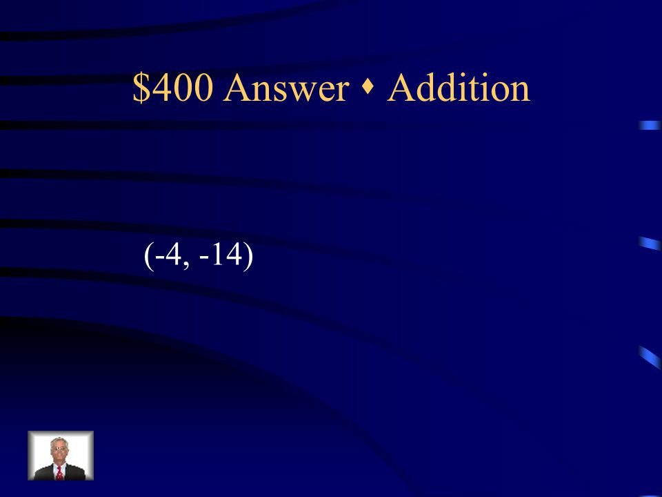 $400 Question  Addition 3x – y = 2 -8x + 2y = 4 {