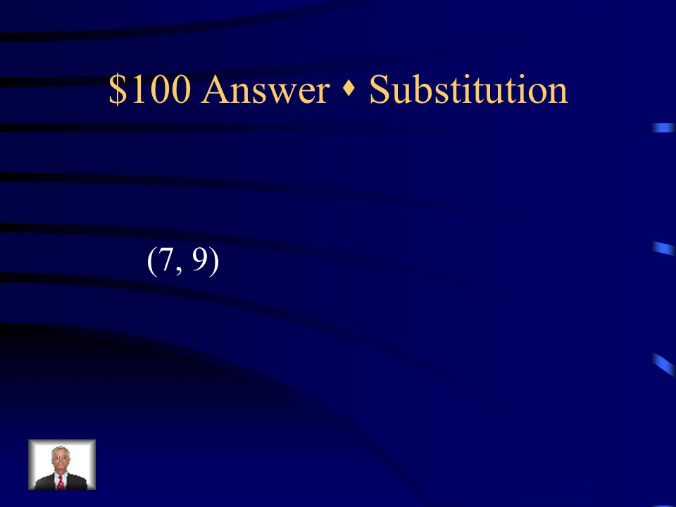 $100 Question  Substitution y = x + 2 y = 2x - 5 {