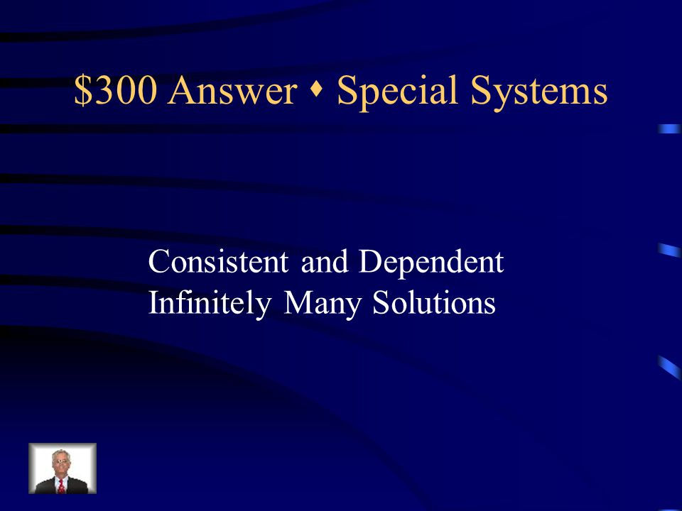 $300 Question  Special Systems y + 3x – 2 = 0 9x + 3y = 6 { Classify and state the number of solutions.