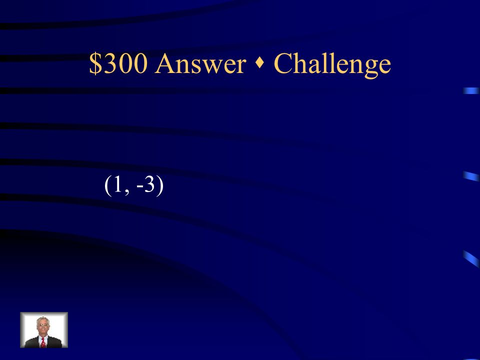 $300 Question  Challenge 9x – 2y = 15 4x + 3y = -5 Solve using addition. {