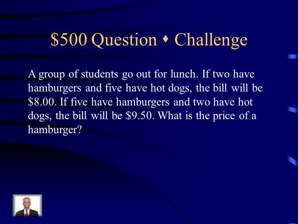 $400 Answer  Challenge (5, -2, 4)