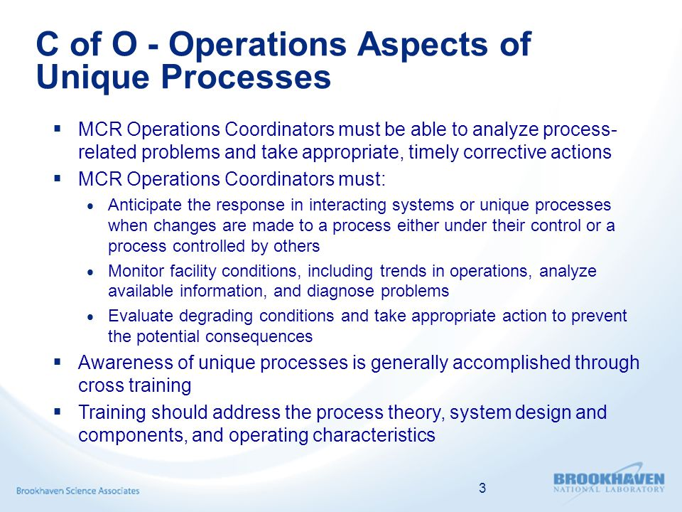 C of O - Operations Aspects of Unique Processes  MCR Operations Coordinators must be able to analyze process- related problems and take appropriate,