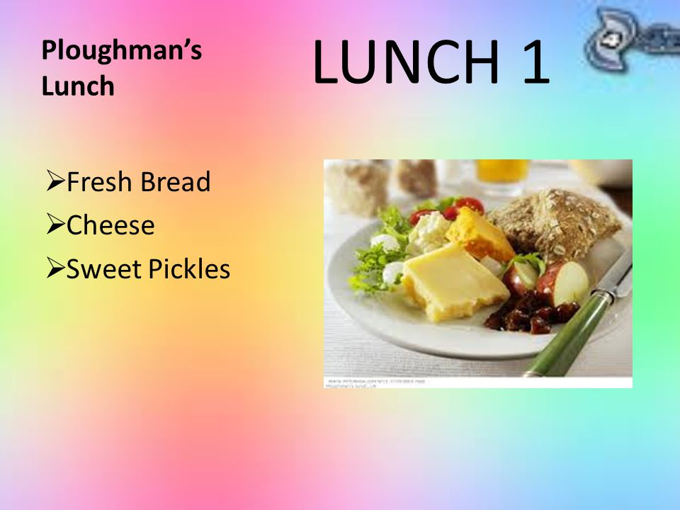 Ploughman's Lunch  Fresh Bread  Cheese  Sweet Pickles LUNCH 1