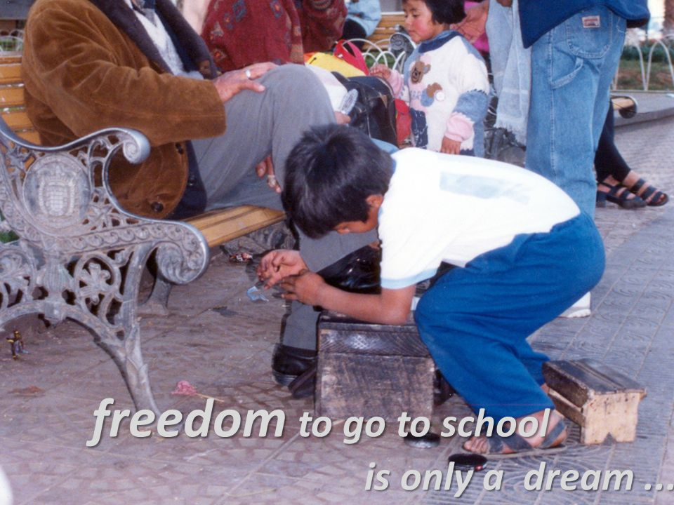 freedom to go to school is only a dream... is only a dream...