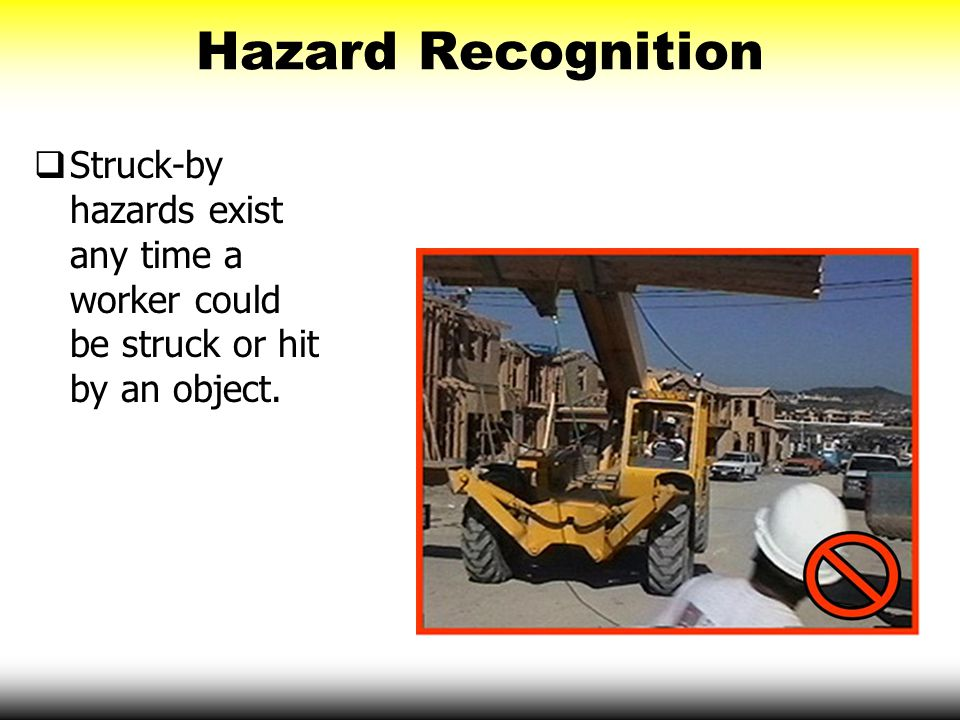 Struck-by Objects on Ground Level  Heavy equipment can create serious struck-by hazards.