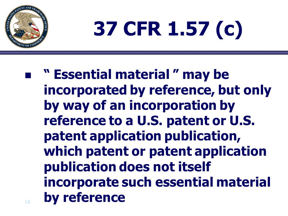 """18 37 CFR 1.57 (c) n n """" Essential material """" may be incorporated by reference, but only by way of an incorporation by reference to a U.S. patent or U"""