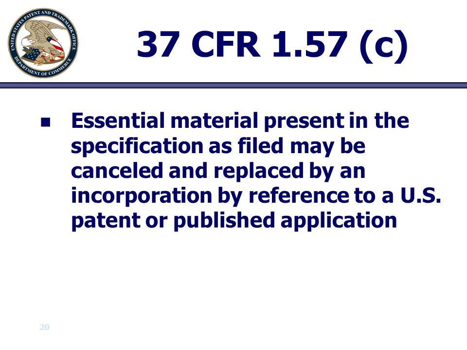 20 37 CFR 1.57 (c) n n Essential material present in the specification as filed may be canceled and replaced by an incorporation by reference to a U.S