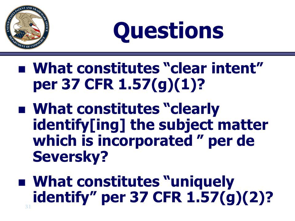 """31 Questions n n What constitutes """"clear intent"""" per 37 CFR 1.57(g)(1)? n n What constitutes """"clearly identify[ing] the subject matter which is incorp"""