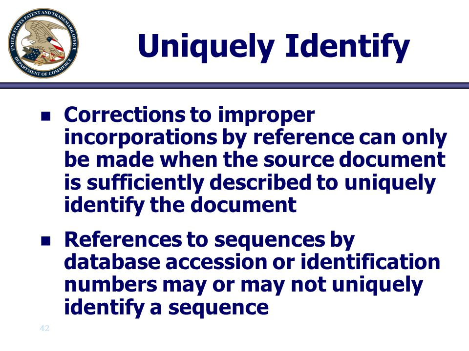 42 Uniquely Identify n n Corrections to improper incorporations by reference can only be made when the source document is sufficiently described to un