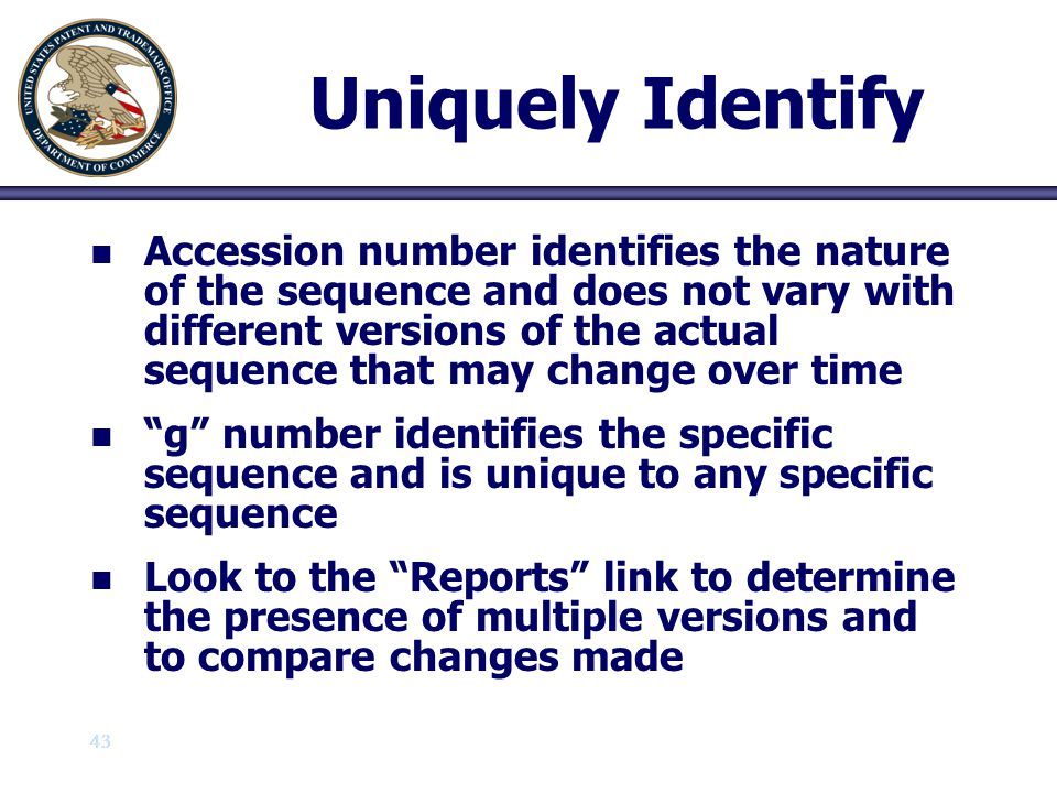 43 Uniquely Identify n n Accession number identifies the nature of the sequence and does not vary with different versions of the actual sequence that