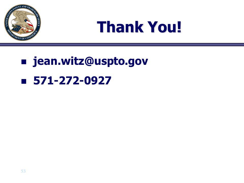 53 Thank You! n n jean.witz@uspto.gov n n 571-272-0927