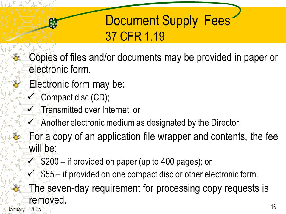 January 1, 2005 16 Document Supply Fees 37 CFR 1.19 Copies of files and/or documents may be provided in paper or electronic form.