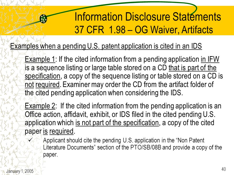 January 1, 2005 40 Information Disclosure Statements 37 CFR 1.98 – OG Waiver, Artifacts Examples when a pending U.S.